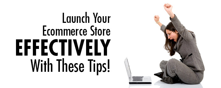 Launch Your Ecommerce Store Effectively With These Tips!