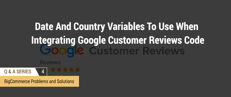Date country variables to use integrating google for Bigcommerce template variables