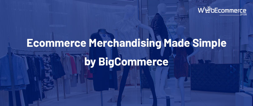 Ecommerce Merchandising Made Simple by BigCommerce