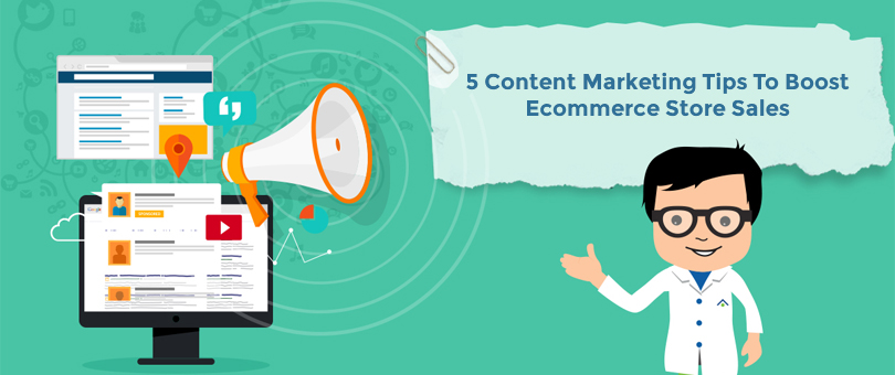 5 Content Marketing Tips To Boost Ecommerce Store Sales