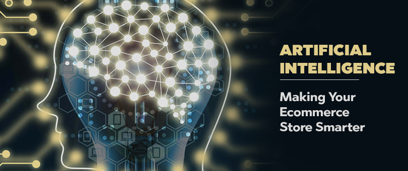 Artificial Intelligence: Making Your Ecommerce Store Smarter