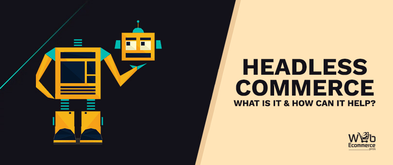 Headless Commerce: What Is It & How Can It Help?