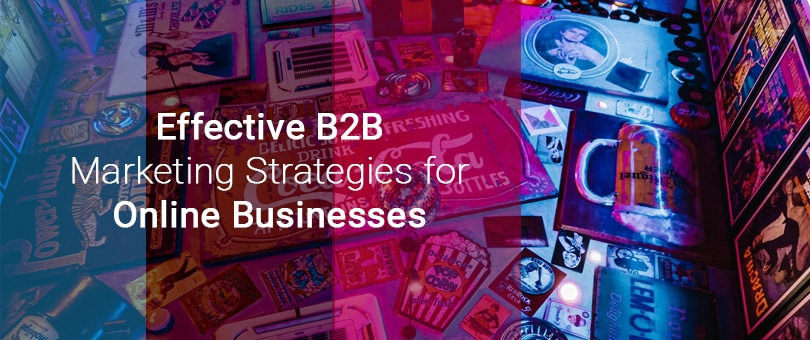 Effective B2B Marketing Strategies for Online Businesses